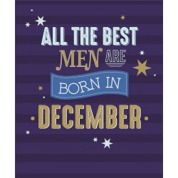 All the Best Men are Born in December Male Happy Birthday Greeting Card