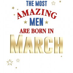 The Most Amazing Men Are Born In March Male Happy Birthday Card Facts Inside