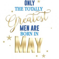 The Totally Greatest Men Are Born In May Male Happy Birthday Card Facts Inside