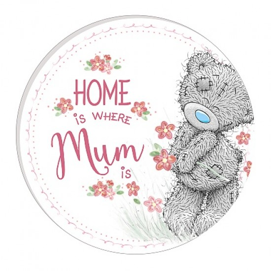 Me to You Plaque Home is where Mum is
