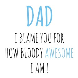 Dad I Blame You Awesome Fathers Day Greeting Card (FWM011)