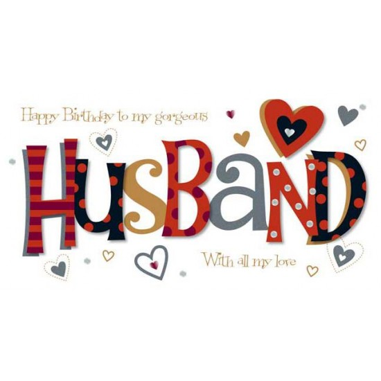 My Gorgeous Husband Happy Birthday with Love Luxury Hand Finished Greeting Card
