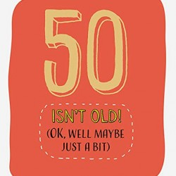 50 Isn't Old! Ok Well Maybe Just A Little Bit Happy Birthday Greeting Card