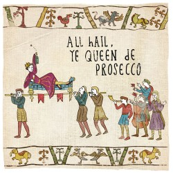 Hail Queen de Prosecco - Humorous Card - Hysterical Heritage by Ian Blake